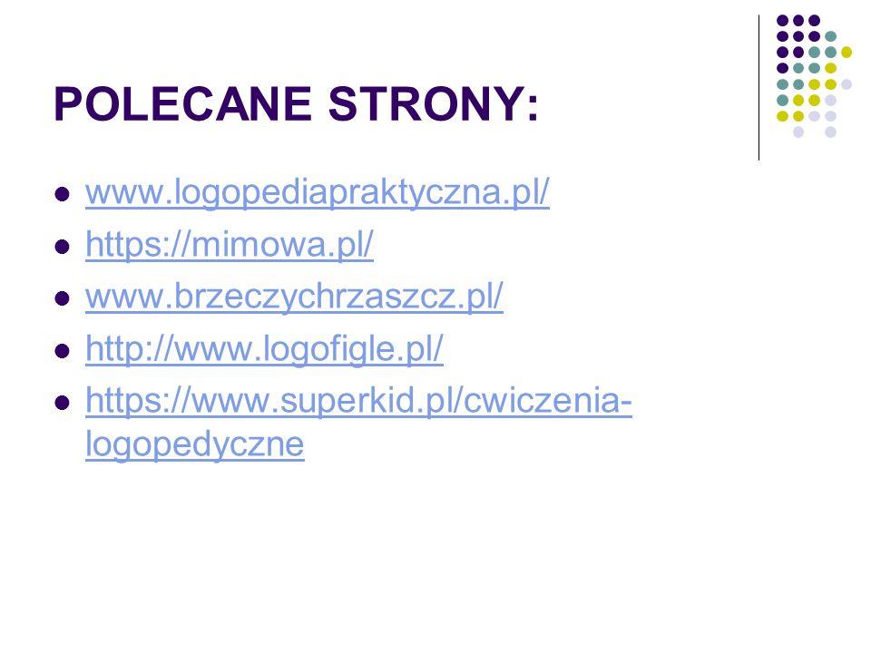 POLECANE STRONY: www.logopediapraktyczna.pl/ https://mimowa.pl/