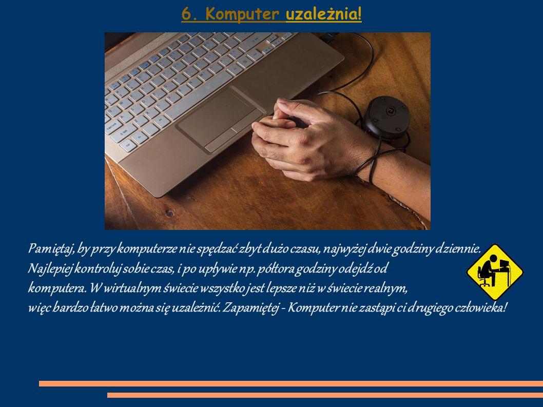 6. Komputer uzależnia!