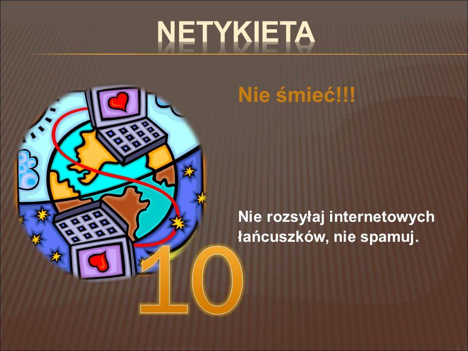 Netykieta Nie śmieć!!! Nie rozsyłaj internetowych łańcuszków, nie spamuj. 10