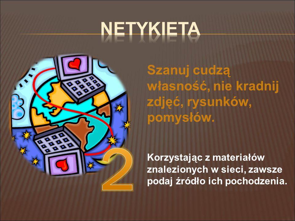 Netykieta Szanuj cudzą własność, nie kradnij zdjęć, rysunków, pomysłów.