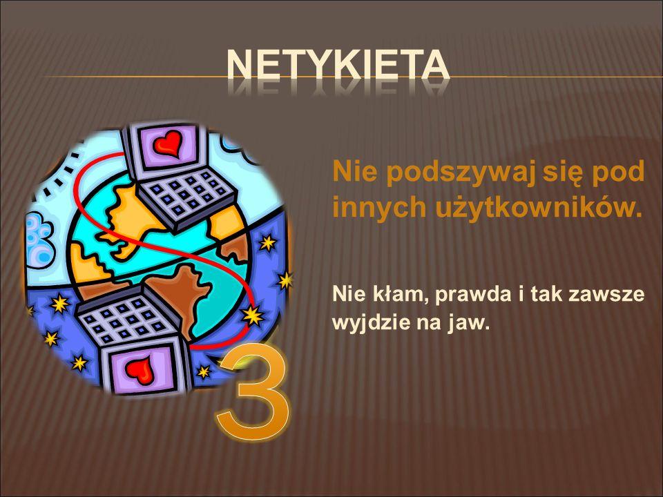 3 Netykieta Nie kłam, prawda i tak zawsze wyjdzie na jaw.