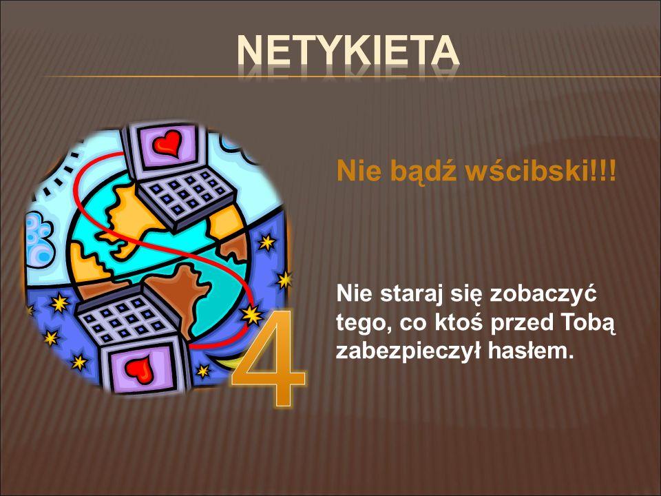 4 Netykieta Nie bądź wścibski!!!