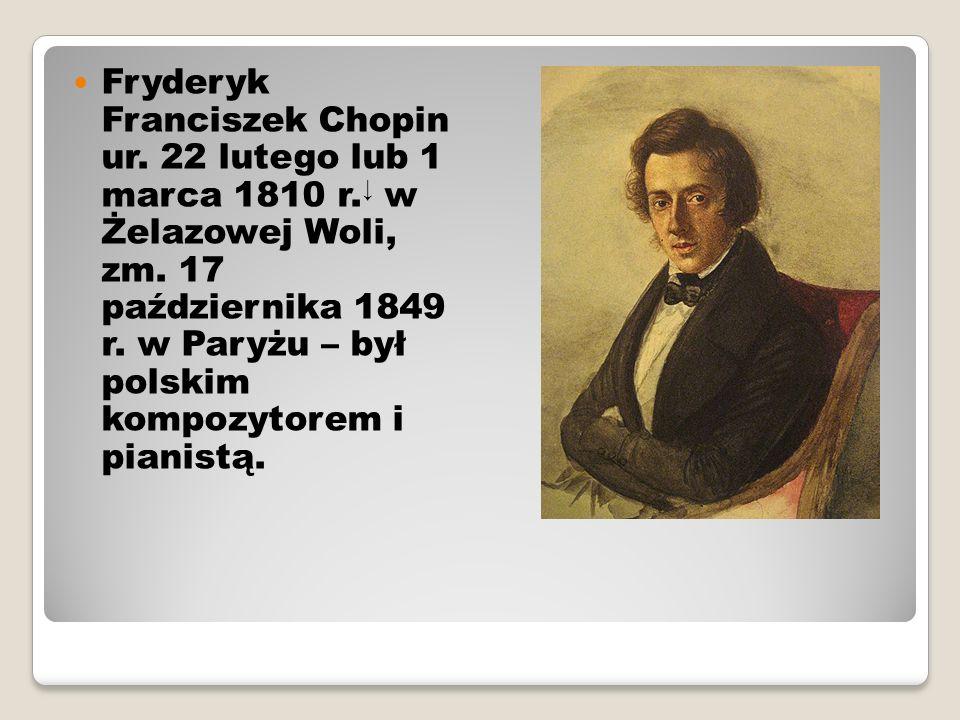 Fryderyk Franciszek Chopin ur. 22 lutego lub 1 marca 1810 r