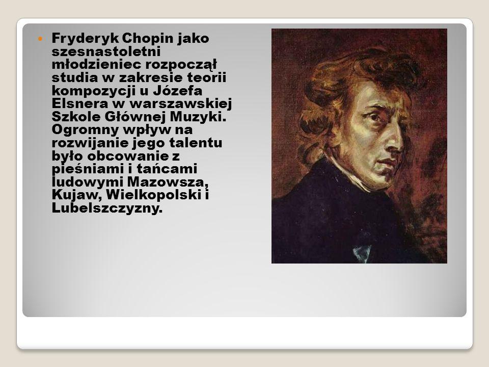 Fryderyk Chopin jako szesnastoletni młodzieniec rozpoczął studia w zakresie teorii kompozycji u Józefa Elsnera w warszawskiej Szkole Głównej Muzyki.