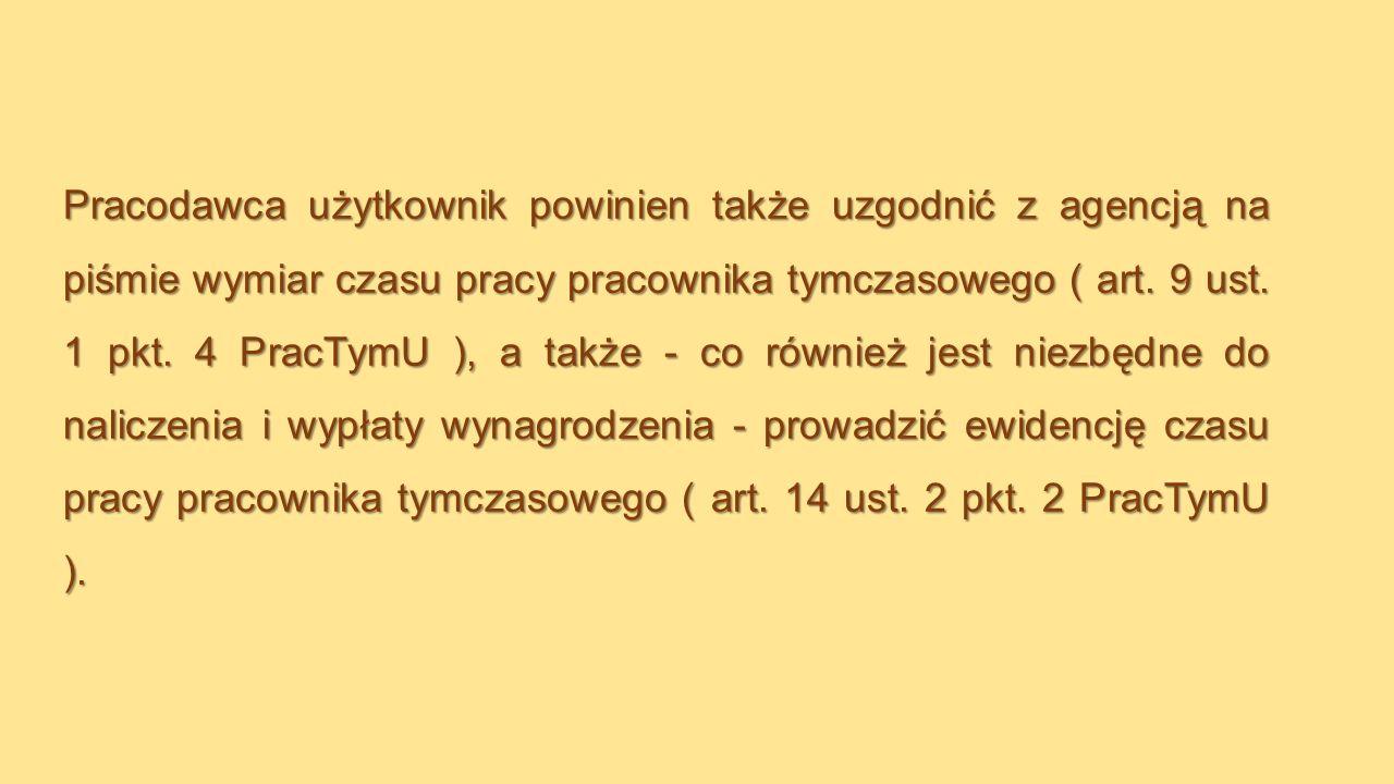 Pracodawca użytkownik powinien także uzgodnić z agencją na piśmie wymiar czasu pracy pracownika tymczasowego ( art.