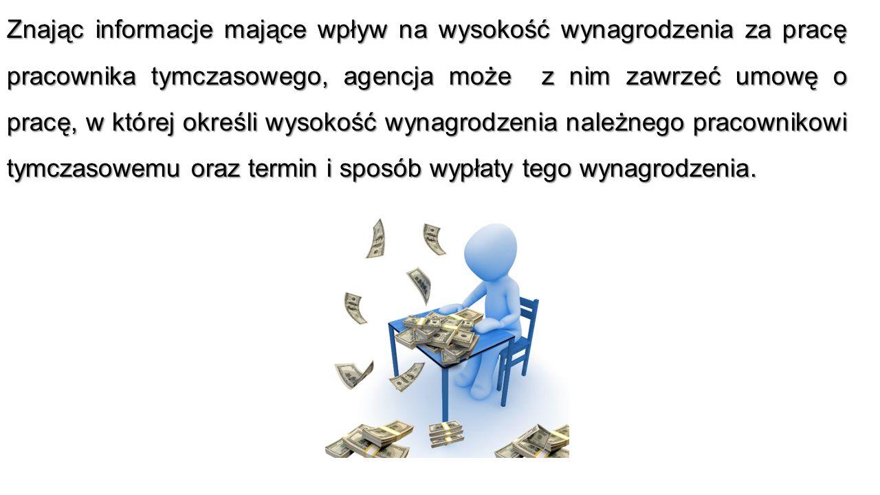 Znając informacje mające wpływ na wysokość wynagrodzenia za pracę pracownika tymczasowego, agencja może z nim zawrzeć umowę o pracę, w której określi wysokość wynagrodzenia należnego pracownikowi tymczasowemu oraz termin i sposób wypłaty tego wynagrodzenia.