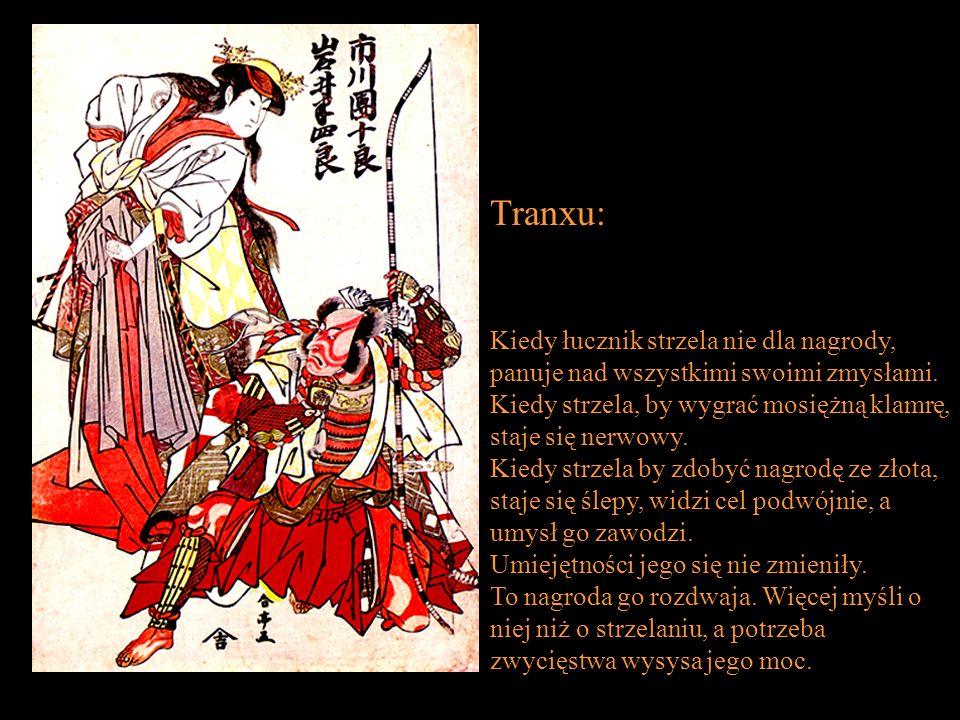 Tranxu: Kiedy łucznik strzela nie dla nagrody, panuje nad wszystkimi swoimi zmysłami. Kiedy strzela, by wygrać mosiężną klamrę, staje się nerwowy.