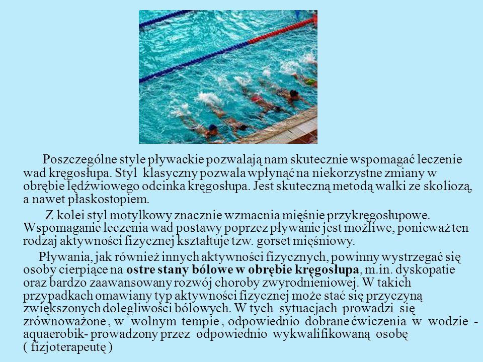 Poszczególne style pływackie pozwalają nam skutecznie wspomagać leczenie wad kręgosłupa. Styl klasyczny pozwala wpłynąć na niekorzystne zmiany w obrębie lędźwiowego odcinka kręgosłupa. Jest skuteczną metodą walki ze skoliozą, a nawet płaskostopiem.