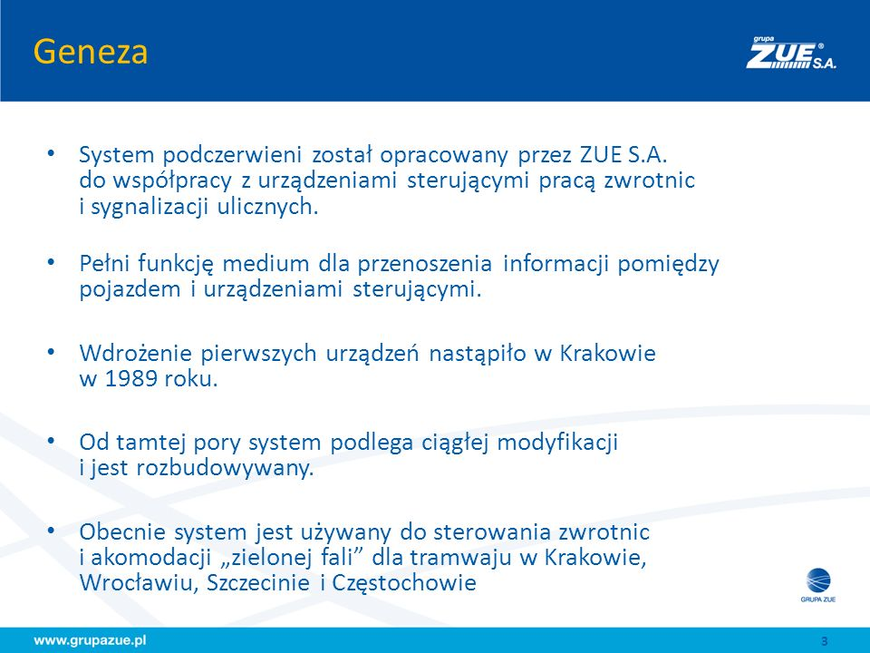 Geneza System podczerwieni został opracowany przez ZUE S.A. do współpracy z urządzeniami sterującymi pracą zwrotnic i sygnalizacji ulicznych.