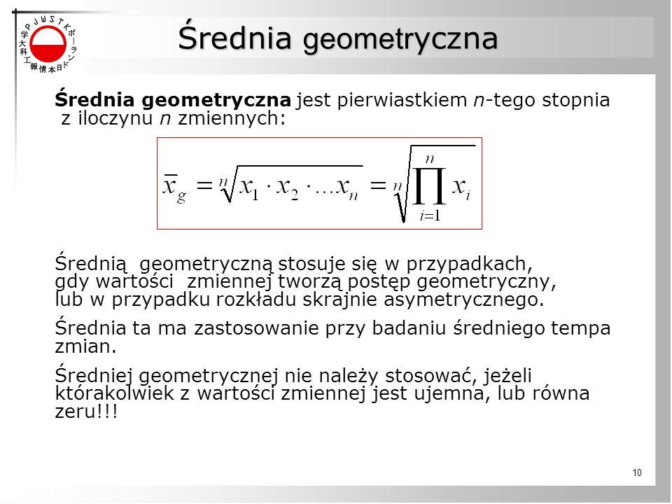 Średnia geometryczna Średnia geometryczna jest pierwiastkiem n-tego stopnia z iloczynu n zmiennych:
