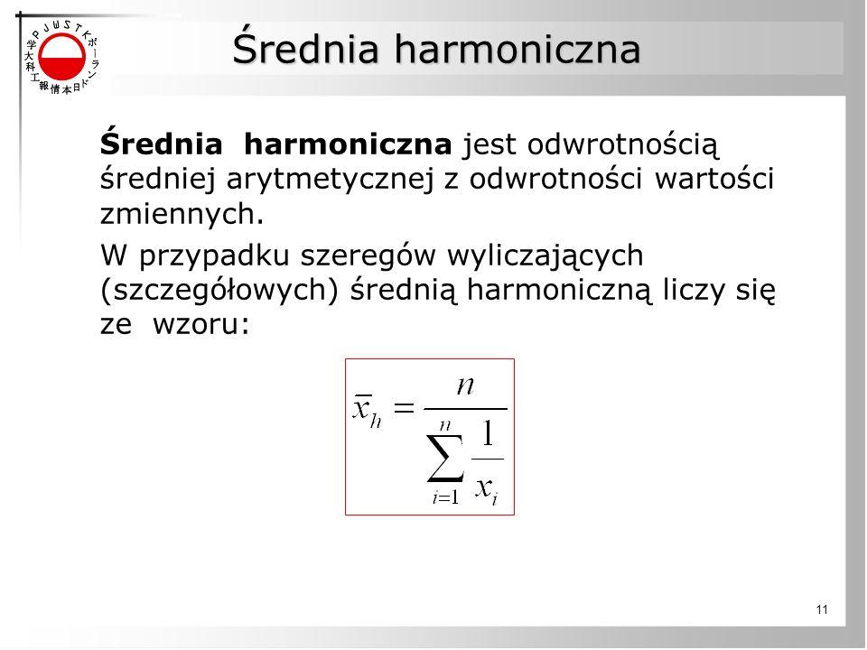 Średnia harmoniczna Średnia harmoniczna jest odwrotnością średniej arytmetycznej z odwrotności wartości zmiennych.