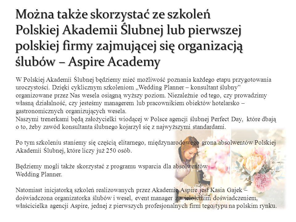 Można także skorzystać ze szkoleń Polskiej Akademii Ślubnej lub pierwszej polskiej firmy zajmującej się organizacją ślubów – Aspire Academy