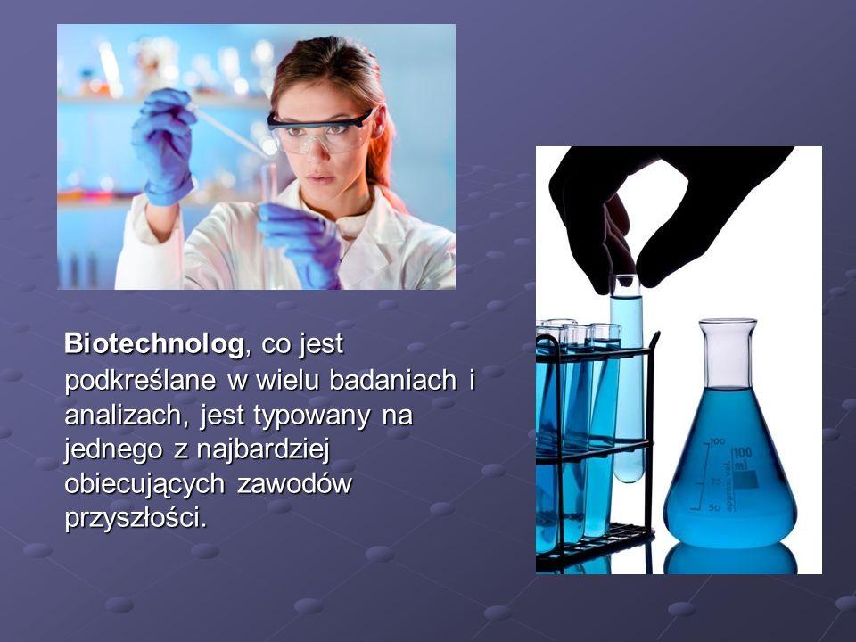 Biotechnolog, co jest podkreślane w wielu badaniach i analizach, jest typowany na jednego z najbardziej obiecujących zawodów przyszłości.