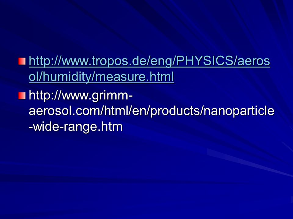 http://www.tropos.de/eng/PHYSICS/aerosol/humidity/measure.html http://www.grimm-aerosol.com/html/en/products/nanoparticle-wide-range.htm.