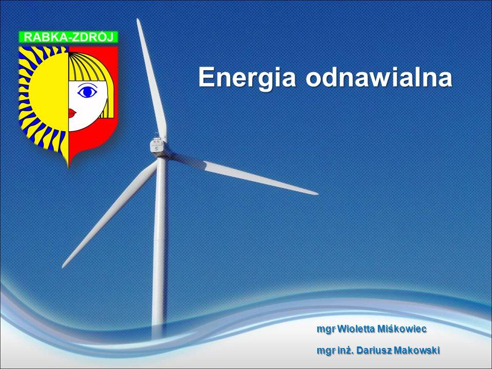 Energia odnawialna mgr Wioletta Miśkowiec mgr inż. Dariusz Makowski