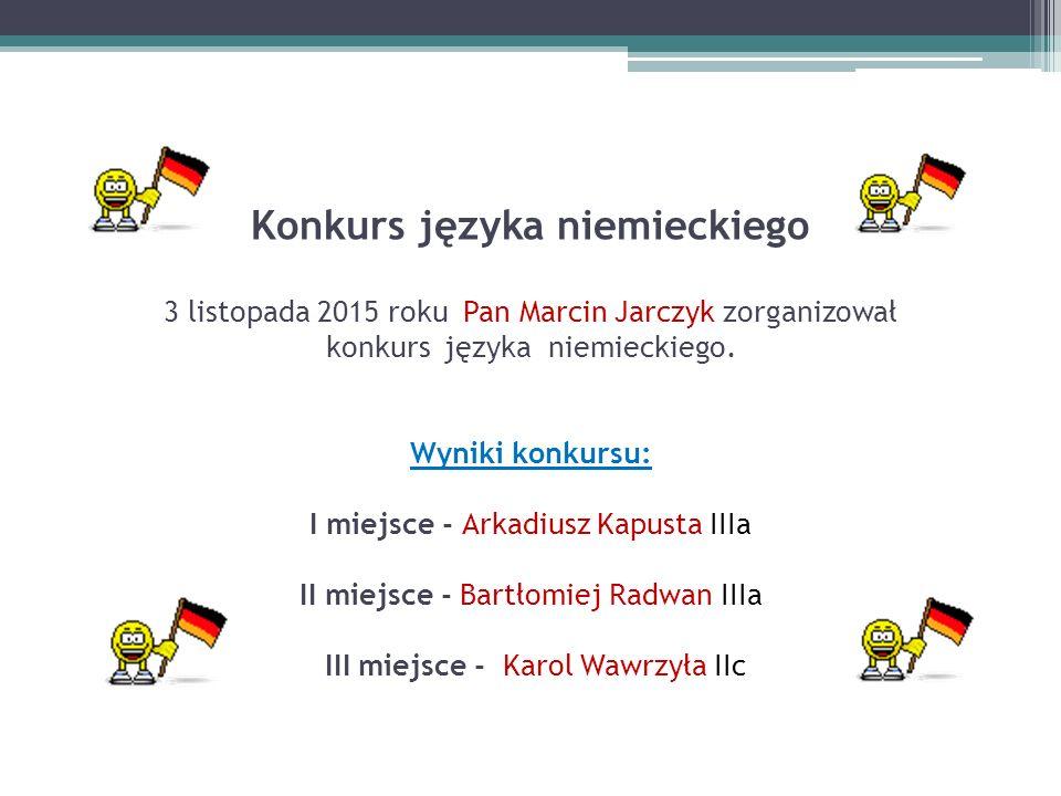 Konkurs języka niemieckiego 3 listopada 2015 roku Pan Marcin Jarczyk zorganizował konkurs języka niemieckiego.