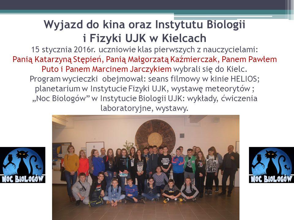 Wyjazd do kina oraz Instytutu Biologii i Fizyki UJK w Kielcach 15 stycznia 2016r.