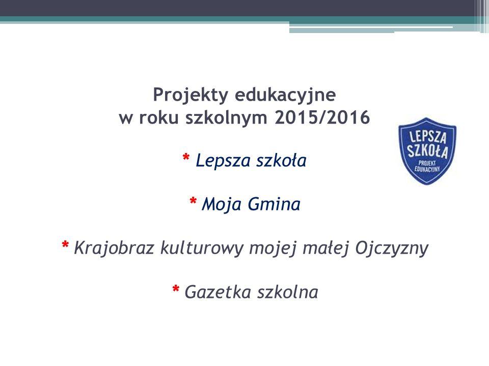 Projekty edukacyjne w roku szkolnym 2015/2016. Lepsza szkoła