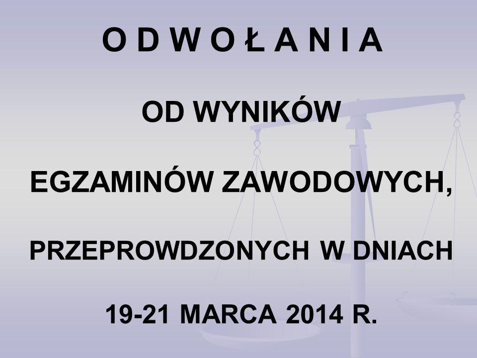 O D W O Ł A N I A OD WYNIKÓW EGZAMINÓW ZAWODOWYCH, PRZEPROWDZONYCH W DNIACH 19-21 MARCA 2014 R.