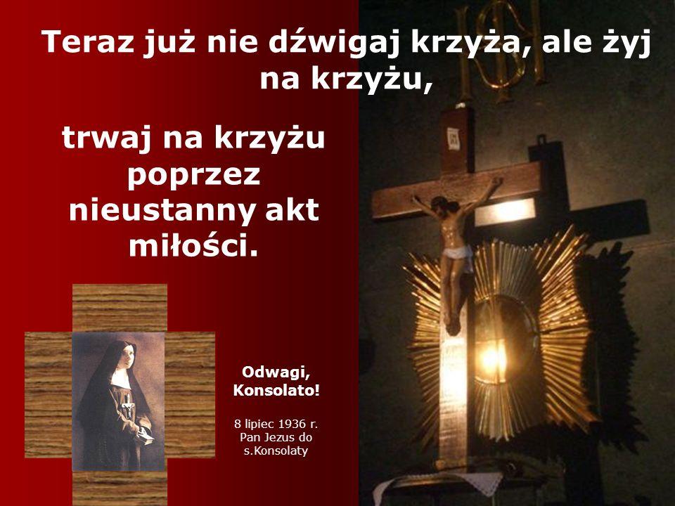 Teraz już nie dźwigaj krzyża, ale żyj na krzyżu,