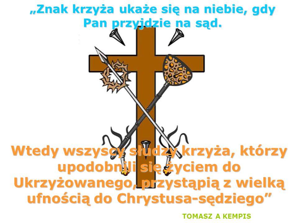 """""""Znak krzyża ukaże się na niebie, gdy Pan przyjdzie na sąd."""