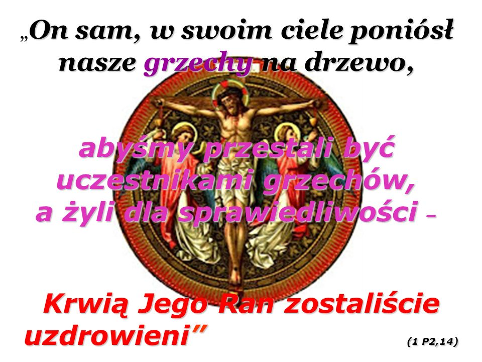 Krwią Jego Ran zostaliście uzdrowieni (1 P2,14)