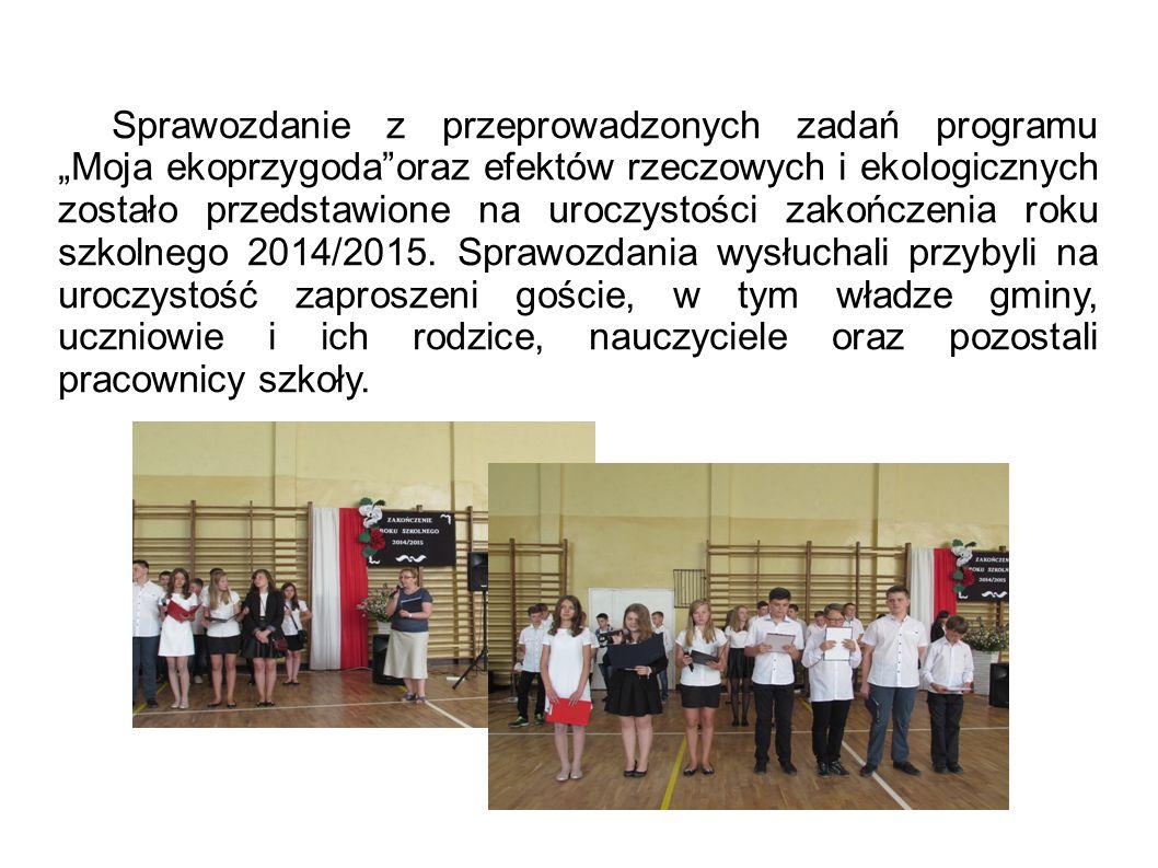 """Sprawozdanie z przeprowadzonych zadań programu """"Moja ekoprzygoda oraz efektów rzeczowych i ekologicznych zostało przedstawione na uroczystości zakończenia roku szkolnego 2014/2015."""