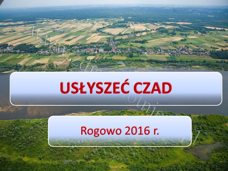 USŁYSZEĆ CZAD Rogowo 2016 r.