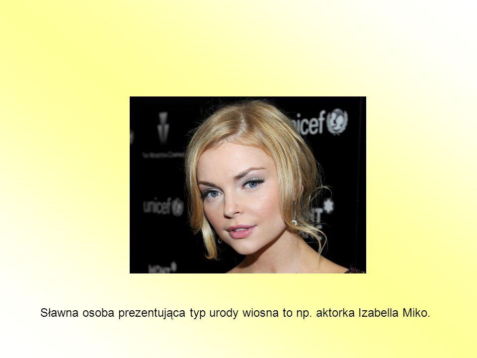 Sławna osoba prezentująca typ urody wiosna to np. aktorka Izabella Miko.