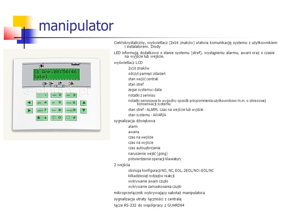 manipulator Ciekłokrystaliczny, wyświetlacz (2x16 znaków) ułatwia komunikację systemu z użytkownikiem i instalatorem. Diody.