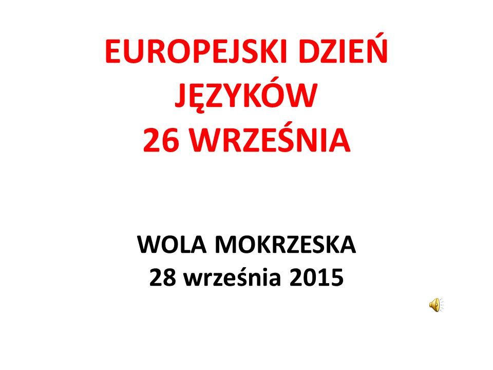 EUROPEJSKI DZIEŃ JĘZYKÓW 26 WRZEŚNIA WOLA MOKRZESKA 28 września 2015