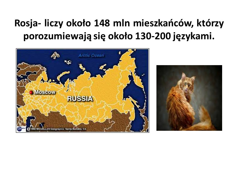 Rosja- liczy około 148 mln mieszkańców, którzy porozumiewają się około 130-200 językami.