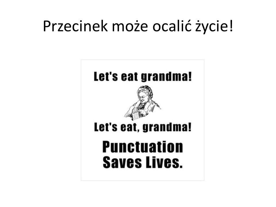 Przecinek może ocalić życie!