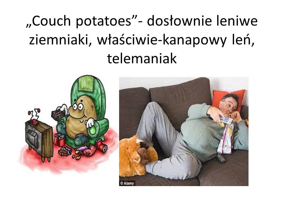 """""""Couch potatoes - dosłownie leniwe ziemniaki, właściwie-kanapowy leń, telemaniak"""