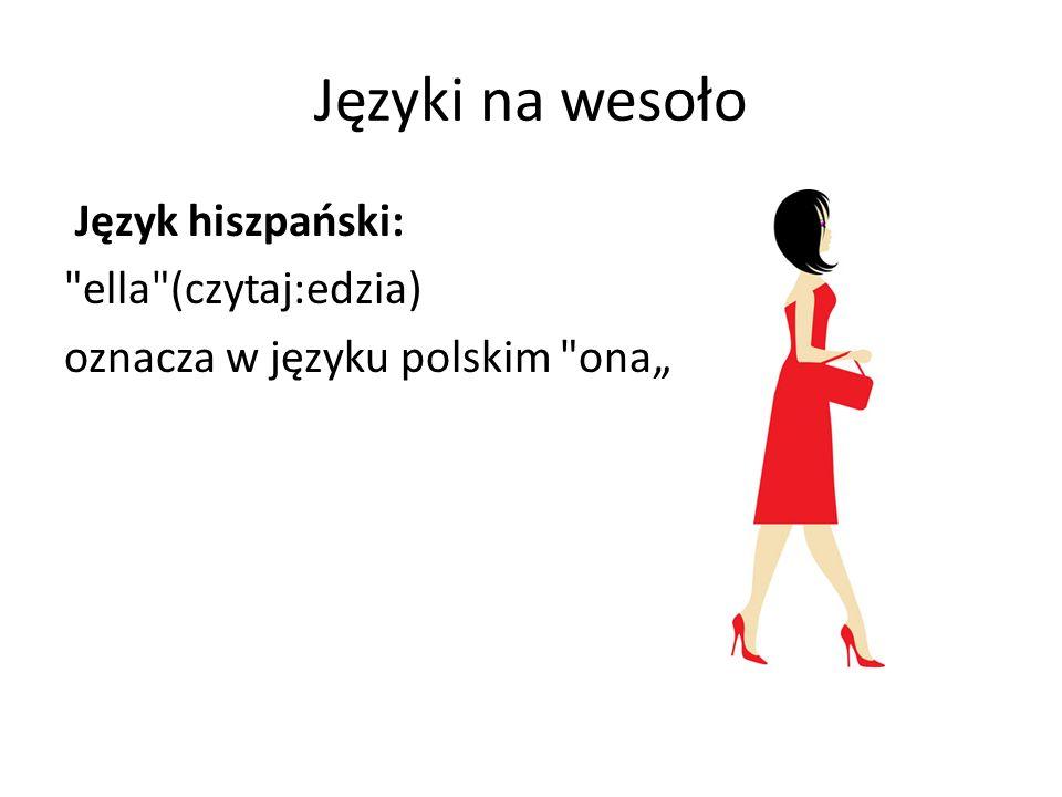 Języki na wesoło Język hiszpański: ella (czytaj:edzia)