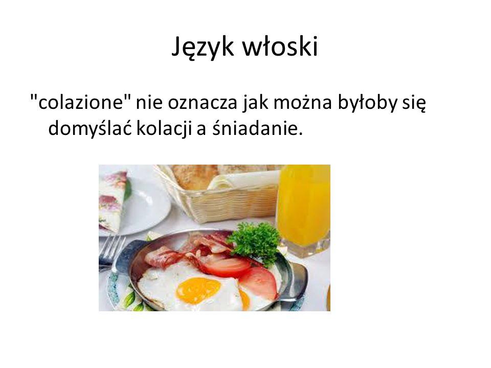 Język włoski colazione nie oznacza jak można byłoby się domyślać kolacji a śniadanie.