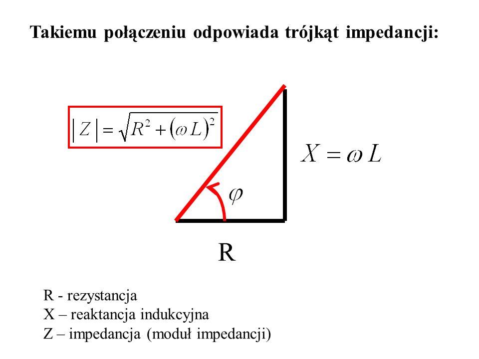 R Takiemu połączeniu odpowiada trójkąt impedancji: R - rezystancja