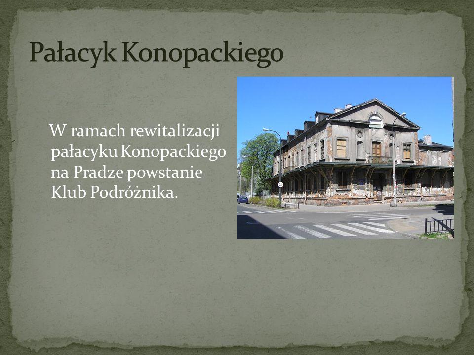 Pałacyk Konopackiego W ramach rewitalizacji pałacyku Konopackiego na Pradze powstanie Klub Podróżnika.