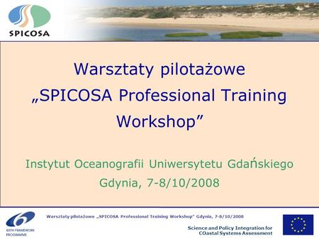 Warsztaty pilotażowe SPICOSA Professional Training Workshop Gdynia, 7-8/10/2008 Science and Policy Integration for COastal Systems Assessment Warsztaty.