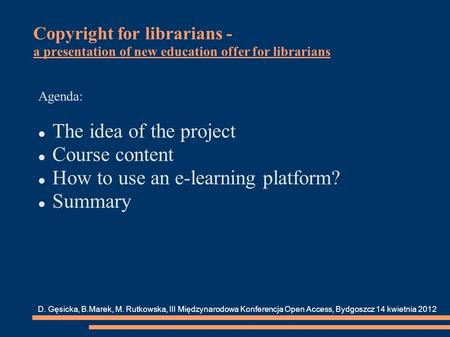 Copyright for librarians - a presentation of new education offer for librarians Agenda: The idea of the project Course content How to use an e-learning.
