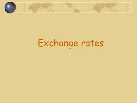 Exchange rates. Definition The price of a currency. 1 euro = 4 zloties means that 1 zloty = 0,25 euro.