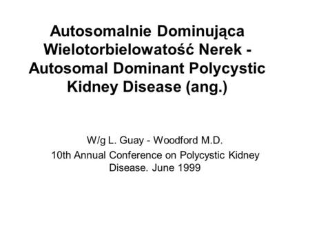 10th Annual Conference on Polycystic Kidney Disease. June 1999