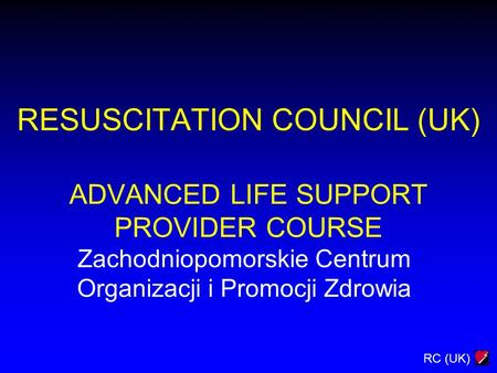 RESUSCITATION COUNCIL (UK) ADVANCED LIFE SUPPORT PROVIDER COURSE