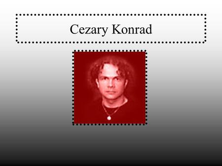 Cezary Konrad. About Cezary Konrad is the best jazz drummer in Poland. He was studying in Warsaw music university.
