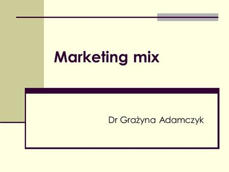 Marketing mix Dr Grażyna Adamczyk.
