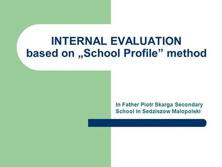 In Father Piotr Skarga Secondary School in Sedziszow Malopolski INTERNAL EVALUATION based on School Profile method.