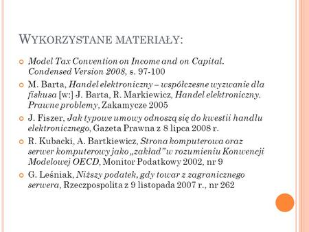 W YKORZYSTANE MATERIAŁY : Model Tax Convention on Income and on Capital. Condensed Version 2008, s. 97-100 M. Barta, Handel elektroniczny – współczesne.