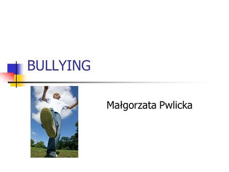 BULLYING Małgorzata Pwlicka.