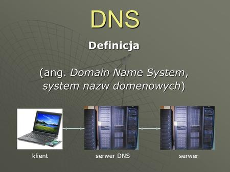 Definicja (ang. Domain Name System, system nazw domenowych)