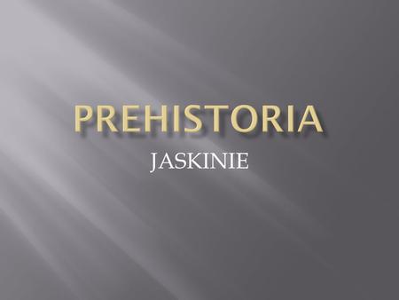 Sztuka prehistoryczna  Epoki prehistoryczne: Paleolit- od